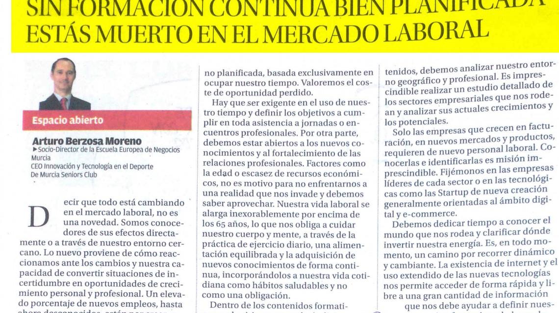 SIN FORMACIÓN CONTINUA BIEN PLANIFICADA ESTÁS MUERTO EN EL MERCADO LABORAL. Arturo Berzosa. Artículo publicado en La Opinión